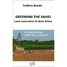Greening the Sahel - Land Restoration in West Africa: Conversations with Henri Girard