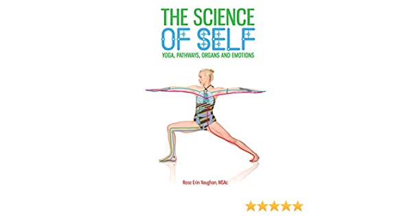The Science of Self: Yoga, Pathways, Organs and Emotions