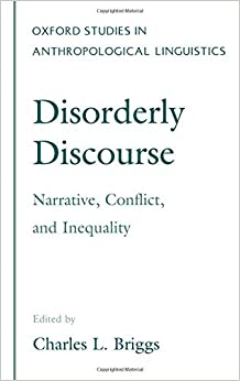 Book Disorderly Discourse: Narrative, Conflict, and Inequality (Oxford Studies in Anthropological Linguistics) (1996-10-10)