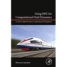 Using HPC for Computational Fluid Dynamics: A Guide to High Performance Computing for CFD Engineers