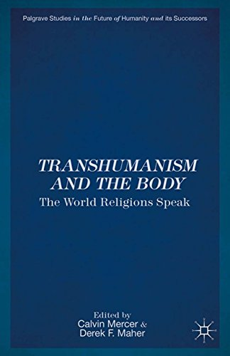 Download Transhumanism and the Body: The World Religions Speak (Palgrave Studies in the Future of Humanity and its Successors) Pdf