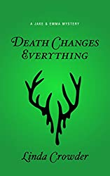 Death Changes Everything (A Jake and Emma Mystery Book 4)
