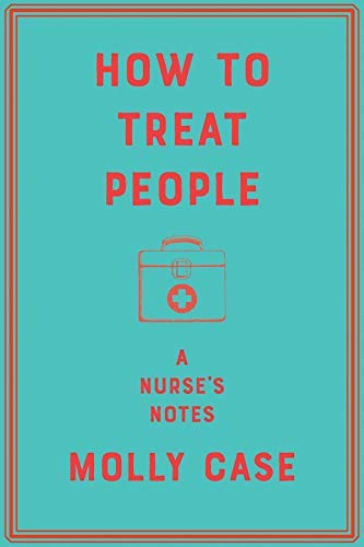 How to Treat People: A Nurse's Notes ()