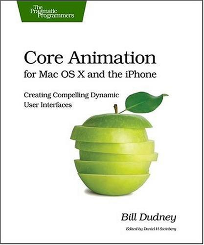 Core Animation for Mac OS X and the iPhone: Creating Compelling Dynamic User Interfaces (Pragmatic Programmers) by Brand: Pragmatic Bookshelf