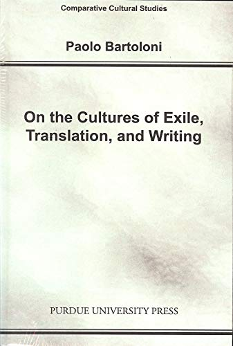 Purdue University Writing - On the Cultures of Exile, Translation and Writing (Comparative Cultural Studies)