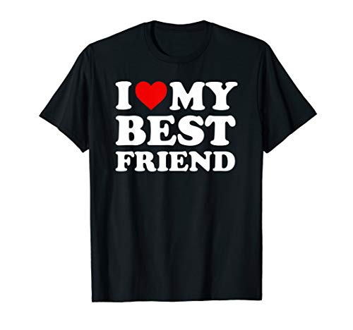 I Love My Best Friend T-Shirt - Heart My BFF
