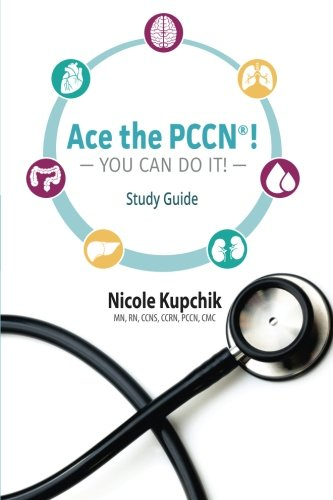 Ace the PCCN You Can Do It! Study Guide by Nicole Kupchik