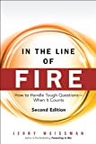 In the Line of Fire: How to Handle Tough Questions -- When It Counts (2nd Edition)