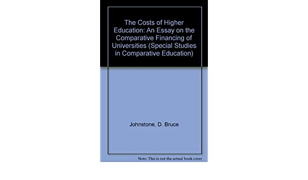 Argumentative Essay On Smoking The Costs Of Higher Education An Essay On The Comparative Financing Of  Universities Special Studies In Comparative Education D Bruce  Johnstone  Outlines For Compare And Contrast Essays also Tradition Essay The Costs Of Higher Education An Essay On The Comparative Financing  Essay On Modern Science