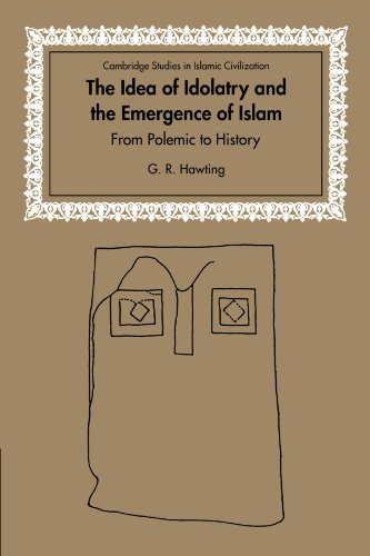 The Idea of Idolatry and the Emergence of Islam: From Polemic to History (Cambridge Studies in Islamic Civilization)