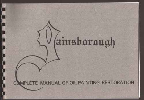 Gainsborough complete manual of oil painting restoration: A comprehensive text written for the student restorer (Gainsborough Oil)