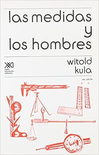 Medidas y los hombres (Spanish Edition): Witold Kula ...