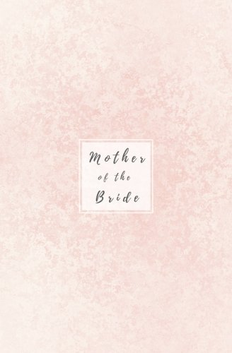 Mother of the Bride: Light Pink Wedding Planner; Bridal Journal; Small Blank Lined Notebook; Mother of the Bride Gift from the Bride to Be, Mother of ... (Simply Wedding Notebooks) (Volume 1) pdf