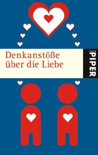 Denkanstöße über die Liebe (Piper Taschenbuch, Band 5105)