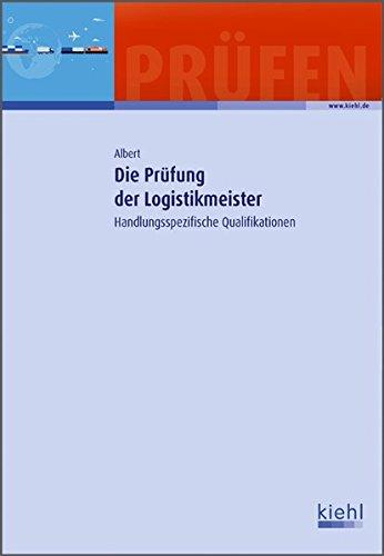 Die Prüfung der Logistikmeister: Handlungsspezifische Qualifikationen.
