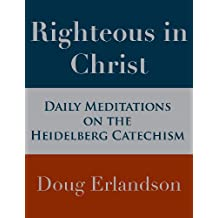 Righteous in Christ: Daily Meditations on the Heidelberg Catechism
