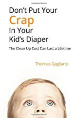 Don't Put Your Crap in Your Kid's Diaper: The Clean Up Cost Can Last a Lifetime Paperback
