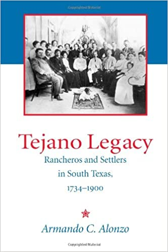 Tejano Legacy: Rancheros and Settlers in South Texas, 1734-1900