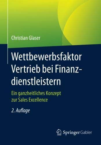 Wettbewerbsfaktor Vertrieb bei Finanzdienstleistern: Ein ganzheitliches Konzept zur Sales Excellence