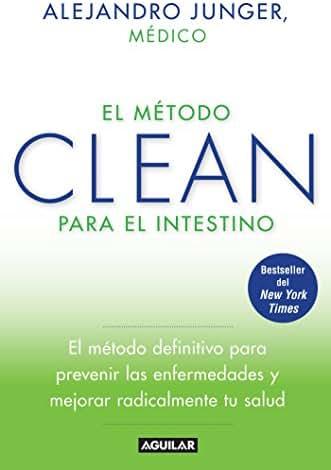 El método CLEAN para el intestino / Clean Gut: El método definitive para prevenir las enfermedades y mejorar reaicalmente tu salud / The Breakthrough ... the Root Cause of Disease (Spanish Edition)