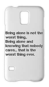 Being alone is not the worst thing.. Being alone and Samsung Galaxy S5 Plastic Case