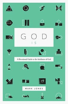 God Is: A Devotional Guide to the Attributes of God by [Jones, Mark]