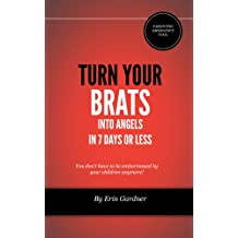 Turn Your Brats Into Angels in 7 Days or Less | Don't Be Stressed About Your Unruly, Misbehaving Kids Anymore |