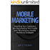 Mobile Marketing: Reaching Your and Skyrocketing Your Profits with Revolutionary Mobile Marketing Strategies (mobile, social media network marketing, marketing ... facebook marketing, mobile marketing)