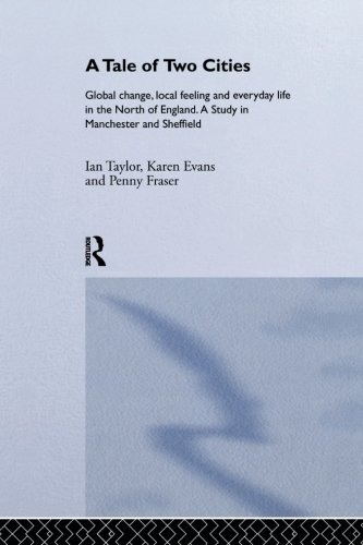 A Tale Of Two Cities: Global Change, Local Feeling and Everday Life in the North of England