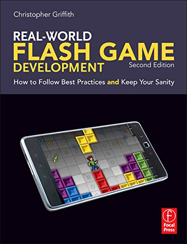 Real-World Flash Game Development, Second Edition: How to Follow Best Practices AND Keep Your Sanity PDF