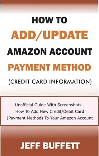 How To Add/Update Amazon Account Payment Method (Credit Card Information): Unofficial Guide With Screenshots - How To Add New Credit/Debit Card (Payment ... Update Amazon Account Information Book 3)