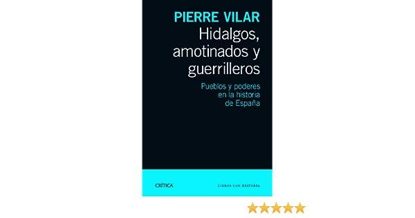Hidalgos, amotinados y guerrilleros: Pueblos y poderes en la ...