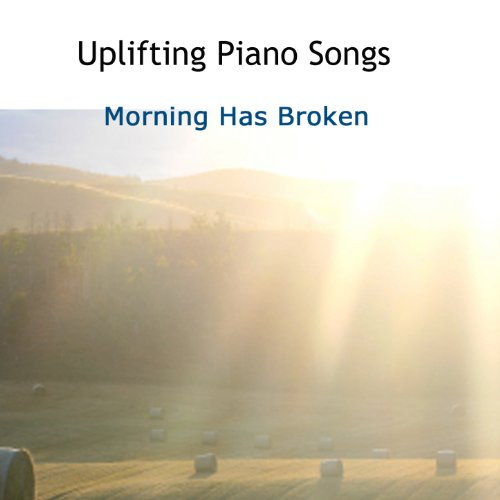 Uplifting Piano Songs: Morning Has Broken
