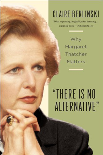 There Is No Alternative: Why Margaret Thatcher Matters (2011) (Book) written by Claire Berlinski