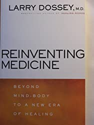 Larry Dossey: Reinventing Medicine - Beyond Mind-Body to a new Era of Healing...