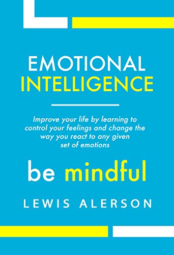 Emotional Intelligence: Master Your Emotions To Improve Self Control, Self Awareness & Mind Power. Effectively Managing Oneself & Managing People Will More. (Self Help Book 1) (English Edition)
