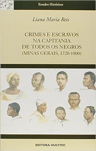 Crimes e escravos na capitania de todos os negros : (Minas Gerais, 1720-1800). -- (Estudos históricos ; 70) : Liana Maria Reis: 9788560438679: Amazon.com: ...