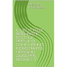 IL DELITTO DI BREMBATE: ECCO LE PROVE DI COME HANNO INCASTRATO MASSIMO GIUSEPPE BOSSETTI (Italian Edition)