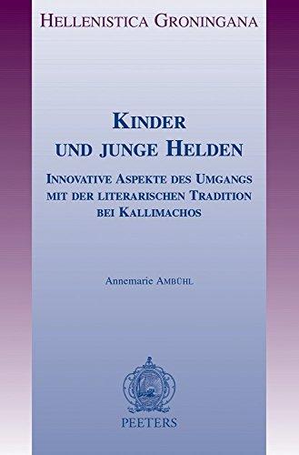 Kinder und junge Helden: Innovative Aspekte des Umgangs mit der literarischen Tradition bei Kallimachos (Hellenistica Groningana) by Peeters