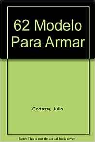 62 Modelo Para Armar (Spanish Edition): Julio Cortazar: 9789505112036