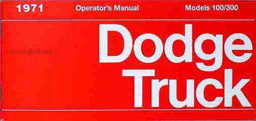 - 1971 DODGE TRUCK & PICKUP OWNERS INSTRUCTION & OPERATING MANUAL - GUIDE For Power Wagon, Stake, Van, Forward Control, 4X4, 100, 200, 300 Series, D-100, D-200, D-300, P-200, P-300, W-100, W-200, W-300, B-100, B-200, B-300 series trucks). 71