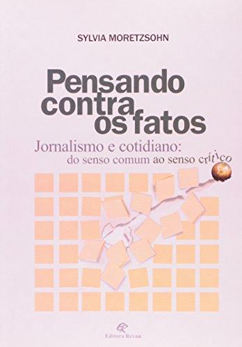 Pensando Contra os Fatos. Jornalismo e Cotidiano. Do Senso Comum ao Senso Crítico