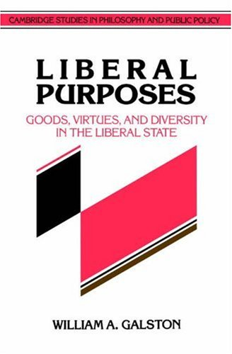 Liberal Purposes: Goods, Virtues, And Diversity In The Liberal State (Cambridge Studies In Philosophy And Public Policy)