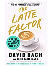The Latte Factor: Why You Don't Have to Be Rich to Live Rich