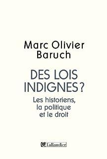 Des lois indignes ? : les historiens, la politique et le droit, Baruch, Marc-Olivier