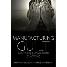 Manufacturing Guilt (2nd Edition): Wrongful Convictions in Canada