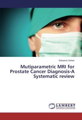Mutiparametric MRI for Prostate Cancer Diagnosis-A Systematic review