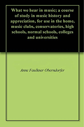 (What we hear in music; a course of study in music history and appreciation, for use in the home, music clubs, conservatories, high schools, normal schools, colleges and universities)