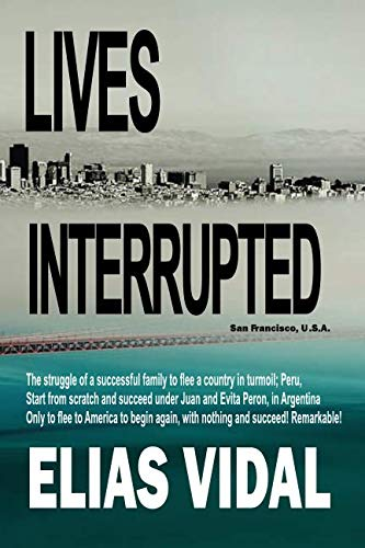 LIVES INTERRUPTED: The Struggle of a family to flee a country in turmoil, Peru. Start from scratch in Argentina, succeed, only to be chased out of a corrupt country.