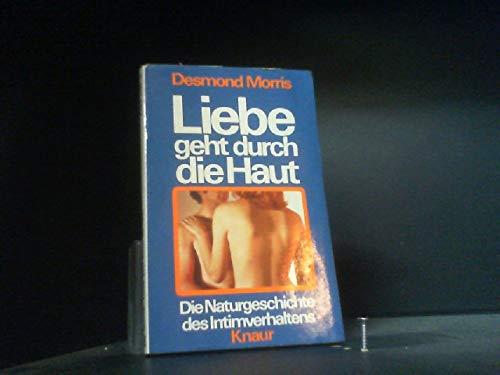 Liebe geht durch die Haut. Die Naturgeschichte des Intimverhaltens (Knaur Taschenbücher. Sachbücher)